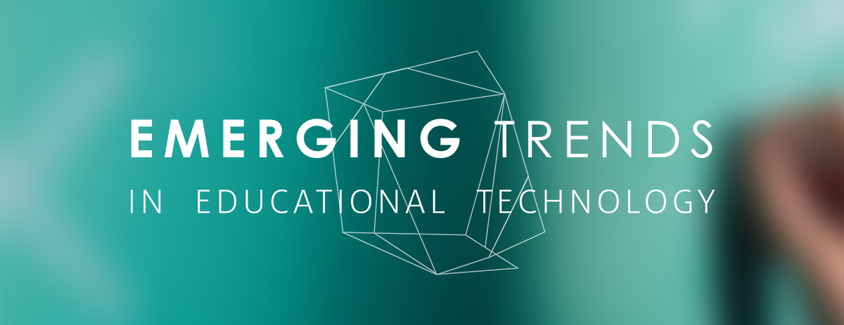 Emerging Trends In Educational Technology University Of Houston
