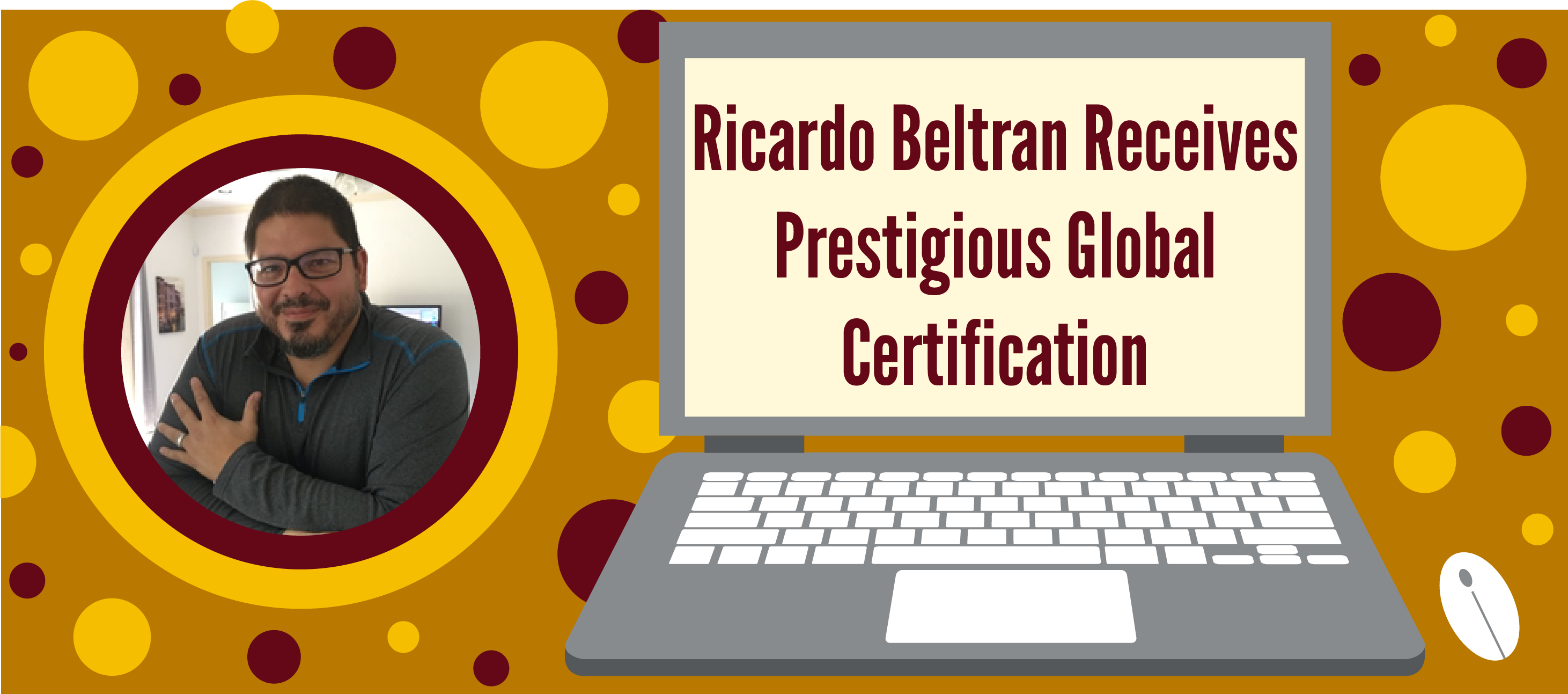Ricardo Beltran Receives  Prestigious Global  Certification