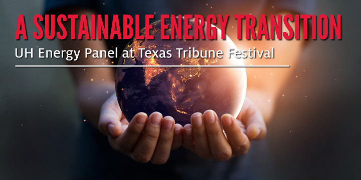 UH Energy Panel at Texas Tribune Festival: A Sustainable Energy Transition - Click here to visit this page.